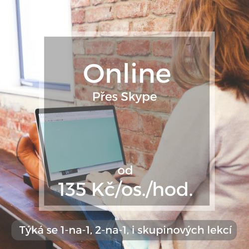 Online Přes Skype od 135 Kč/os./hod. Týká se 1-na-1, 2-na-1, i skupinových lekcí
